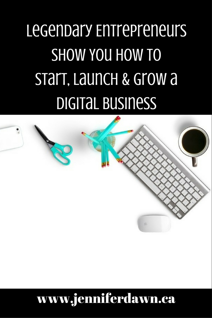 Legendary Entrepreneurs Show You How to  Start, Launch & Grow a Digital Business