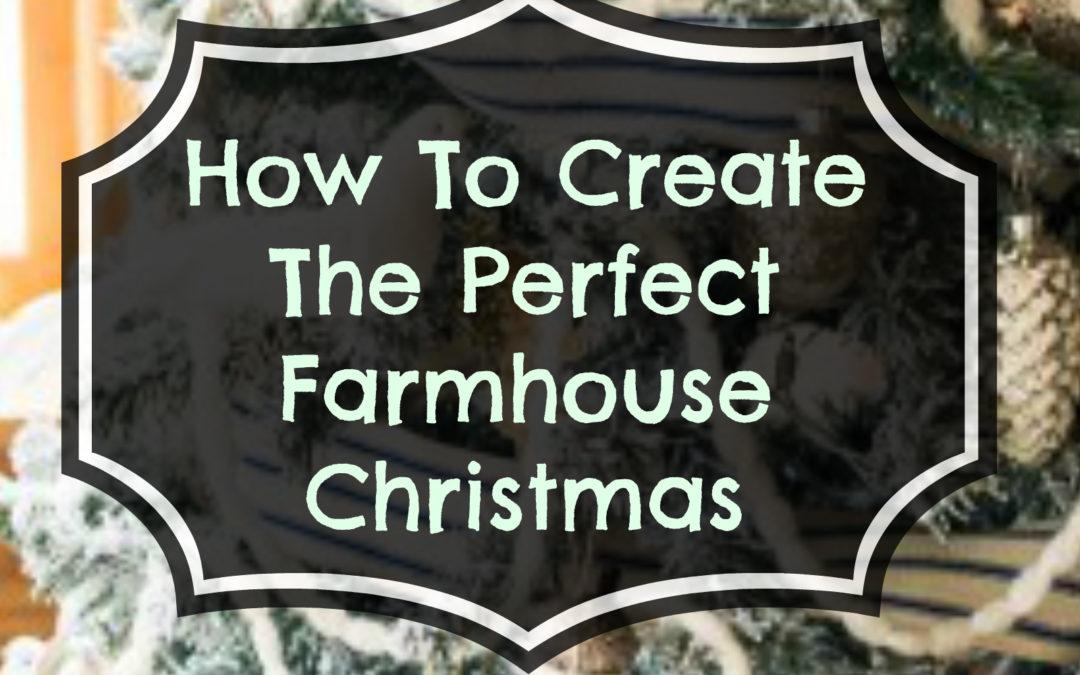 How To Create The Perfect Farmhouse Christmas!