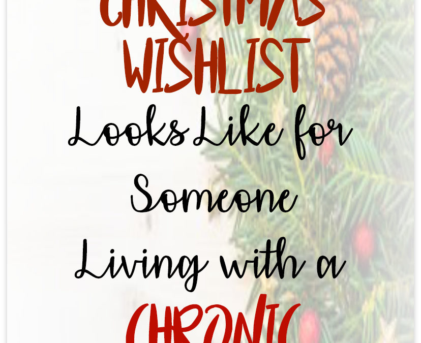 What A Christmas Wish List Looks Like For Someone Living With Chronic illness or Pain