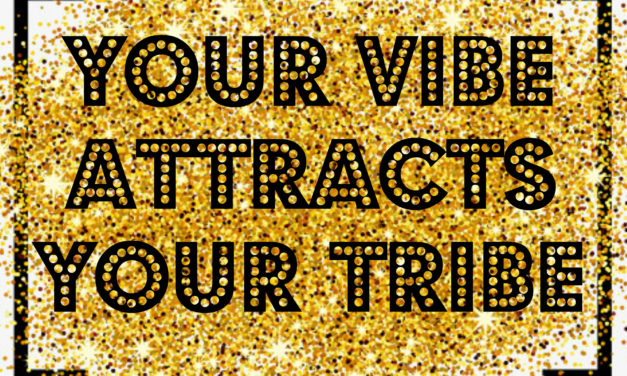 Your Vibe Really Does Attract Your Tribe – Start The New Year Changing Lives!