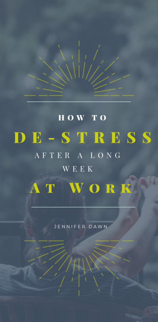 how To De-stress After A Long Week At Work // Calm Anxiety // Get Rid Of Stress