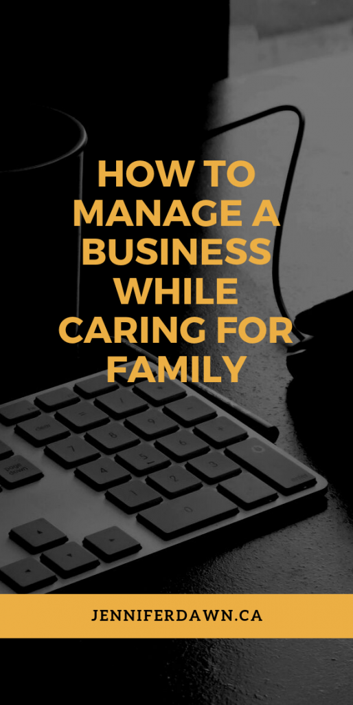 How To Manage A Business while Caring For Family