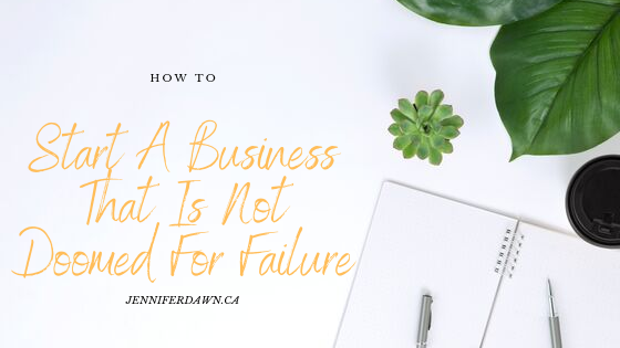 How To Start A Business That Is Not Doomed For Failure
